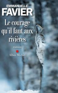 """Couverture de """"Le courage qu'il faut aux rivières"""" d'Emmanuelle Favier (éd Albin Michel) © Albin Michel"""
