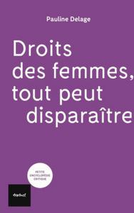 Droits des femmes tout peut disparaître de Pauline Delage